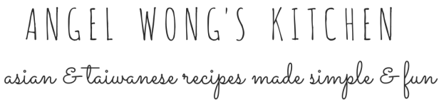Angel Wong's Kitchen | Asian & Taiwanese Recipes Made Simple & Fun